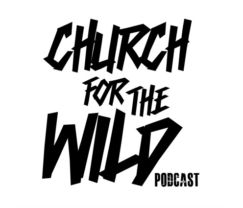 Church For The Wild (Episode 41: Kush and Blue Moons)
