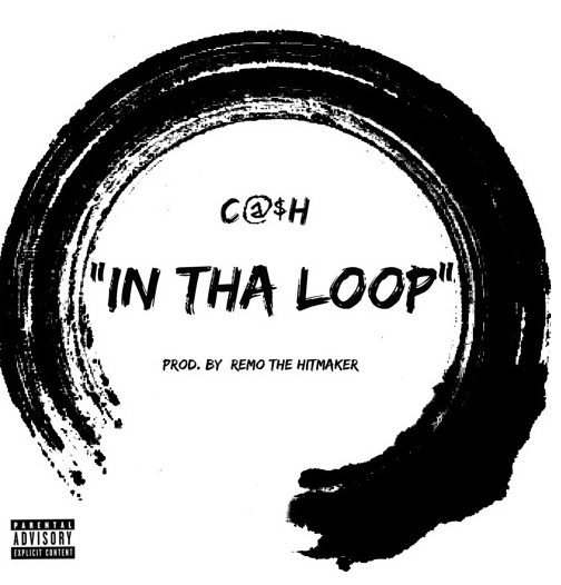 New Music: C@$H – In Tha Loop