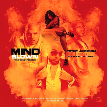 New Music: Peter Jackson – Mind Blown (Ft. Ace Hood & Jay Vado)