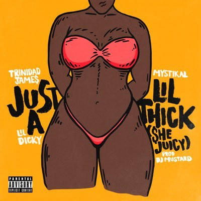 New Music: Trinidad Jame$ feat. Mystikal & Lil Dicky – Just A Lil Thick ($he Juicy) [prod. Dj Mustard]