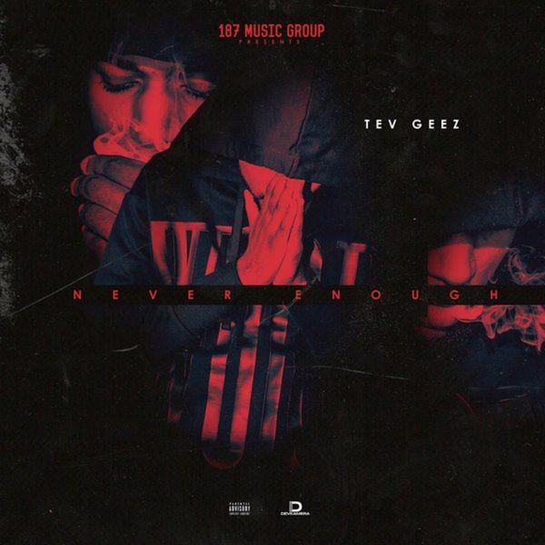 Tev Geez ft. Reese Rel & Spade O – Never Enough (Prod. Cousin Vinny & IVMWAVY)