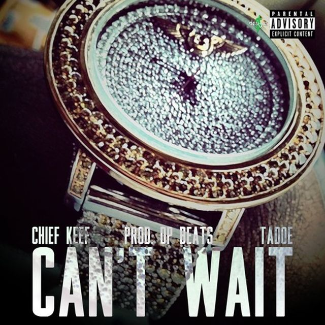 New Music: Chief Keef – Can't Wait (Ft. Tadoe)