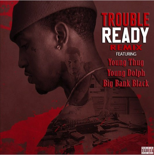 New Music: Trouble x Big Bank Black x Young Thug x Young Dolph – Ready (Remix)