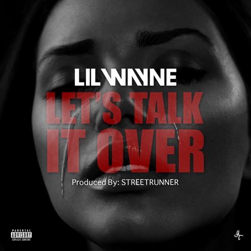 New Music: Lil Wayne – Let's Talk It Over (prod. StreetRunner) [CDQ]