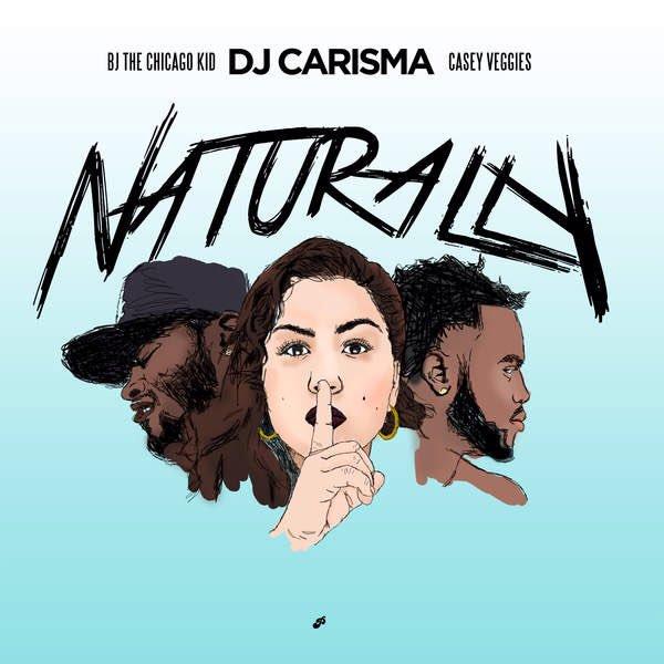 New Music: DJ Carisma – Naturally (Ft. BJ The Chicago Kid & Casey Veggies)