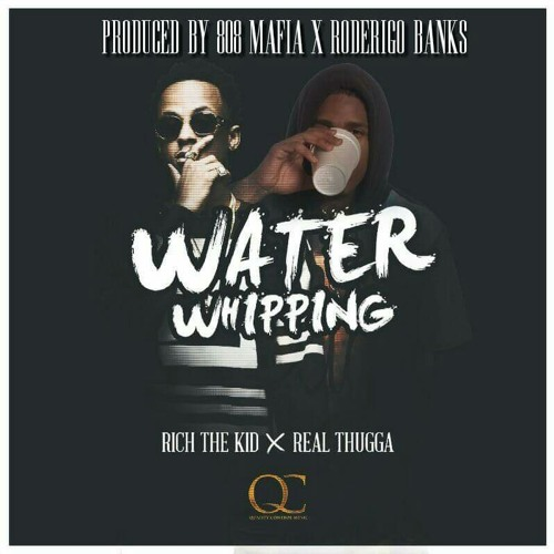 New Music: Rich The Kid & Real Thugga – Water Whipping