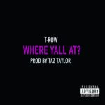 New Music: T-Row – Where Ya'll At