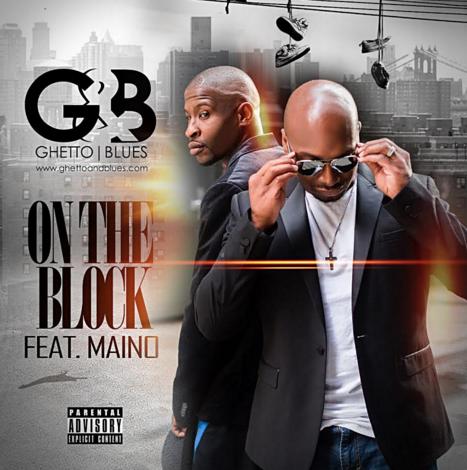 New Music: Ghetto & Blues ft. Maino – On The Block