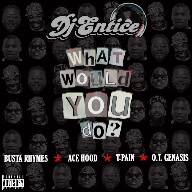 New Music: DJ Entice ft. Busta Rhymes, O.T. Genasis, T-Pain, & Ace Hood – What Would You Do?