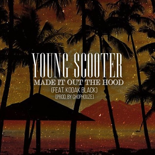 New Music: Young Scooter ft. Kodak Black – Made It Out The Hood