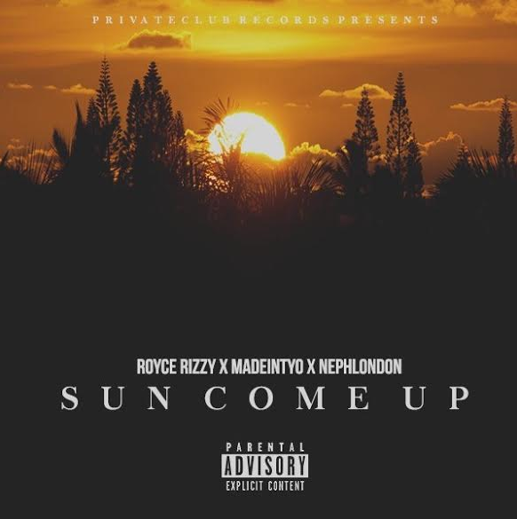 New Music: Royce Rizzy ft. Madeintyo & NephLon Don – Sun Come Up