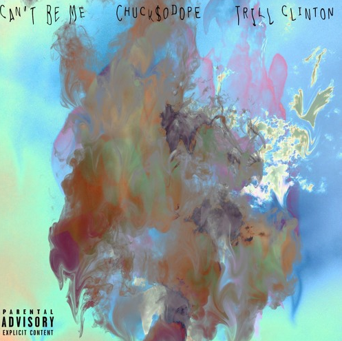 New Music: Chuck$oDope – Can't Be Me (Prod. Trill Clinton)