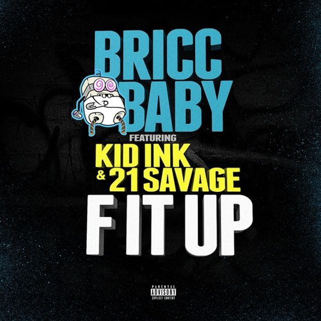 New Music: Bricc Baby – F It Up (Ft. 21 Savage, Kid Ink & Reese)