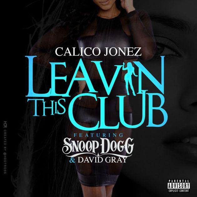New Music: Calico Jonez – Leaving This Club (Ft. Snoop Dogg & David Gray)