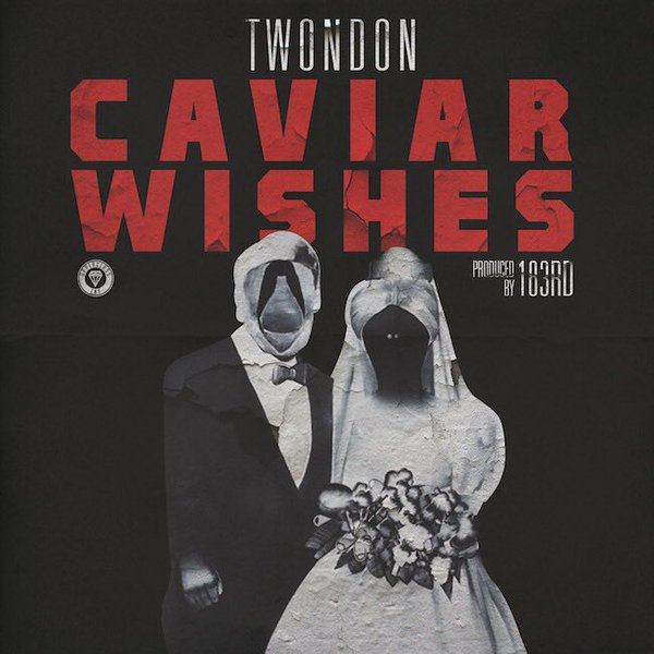 New Music: TwonDon – Caviar Wishes [Prod. By 183rd]
