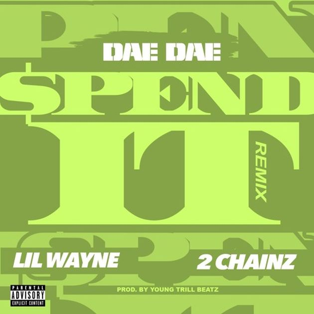 New Music: Dae Dae x Lil Wayne x 2 Chainz – Spend It (Remix)