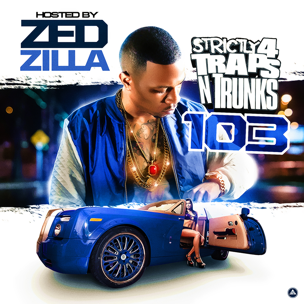 New Mixtape: Strictly 4 The Traps N Trunks 103 (Hosted By Zed Zilla)