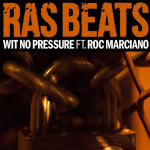 New Music: Ras Beats ft. Roc Marci – Wit No Pressure