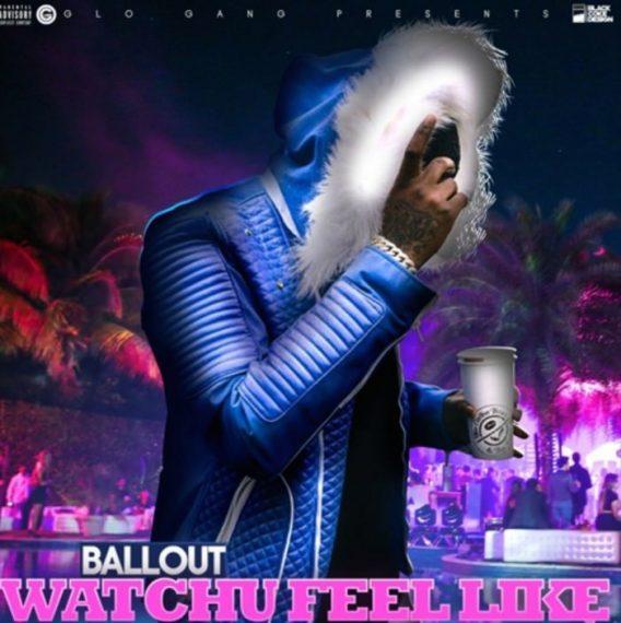 ballout-watchu-feel-like