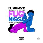 New Music: D Weave Ft. 21 Savage – Fuq Nigga