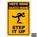 New Music: Hefe Wine – Step It Up (Ft. Gucci Mane)