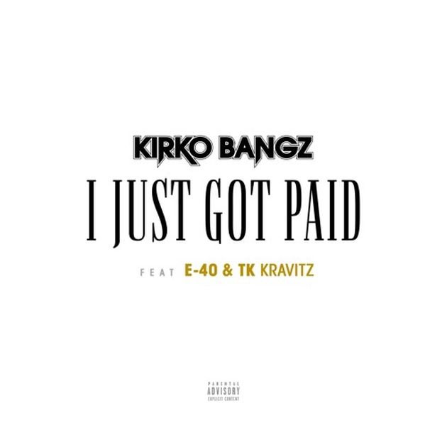 New Music: Kirko Bangz feat. E-40 & TK Kravitz – I Just Got Paid