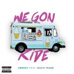 New Music: Dreezy ft. Gucci Mane – 'We Gon Ride'