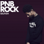 New Music: PnB Rock – Selfish