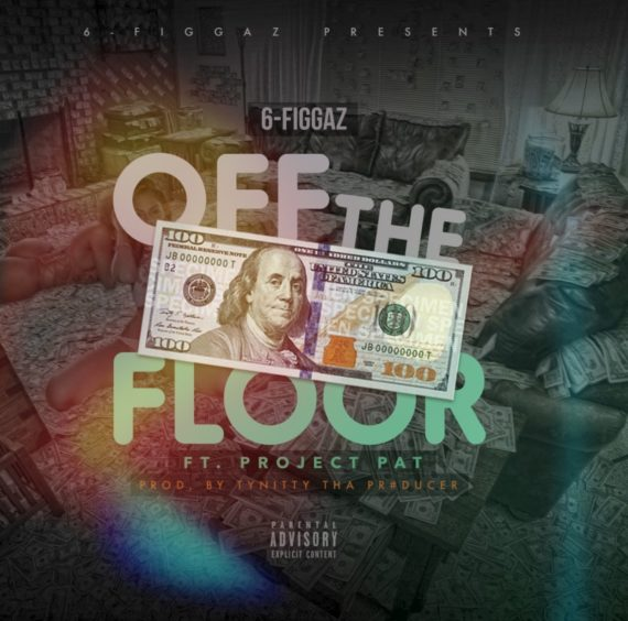 6 Figgaz Ft. Poject Pat - Off The Floor (Prod. By Ty Nitty)