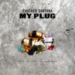 New Music: Chicago Santana – My Plug