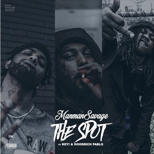 New Music: ManMan Savage feat. Key! & Hoodrich Pablo Juan – The Spot