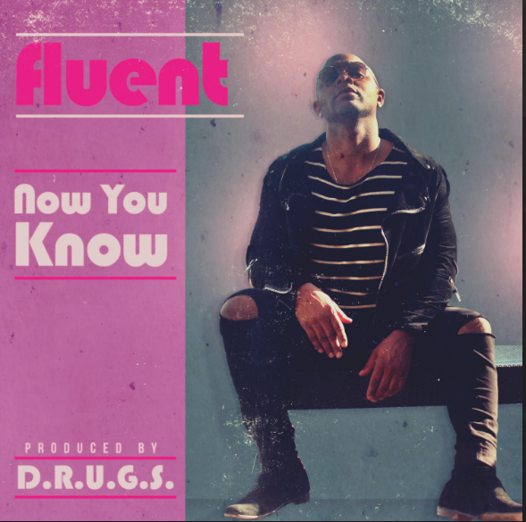 New Music: Fluent – Now You Know (Prod. D.R.U.G.S.)