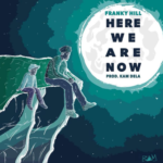 New Music: Franky Hill – Here We Are Now (Prod. Kam DeLa)