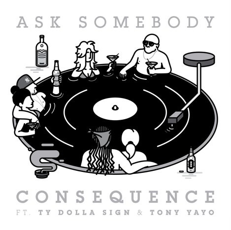 New Music: Consequence ft. Ty Dolla $ign & Tony Yayo – Ask Somebody