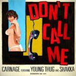 New Music: DJ Carnage – Don't Call Me (Ft. Young Thug & Shakka)