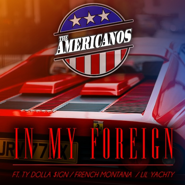 New Music: The Americanos – In My Foreign (Ft. Ty Dolla $ign, French Montana & Lil Yachty)