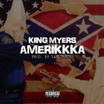 New Music: King Myers – Amerikkka
