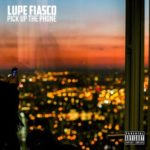 New Music: Lupe Fiasco – Pick Up The Phone