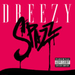 New Music: Dreezy – Spazz