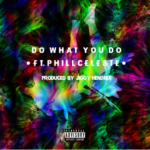 New Music: Dutch The Dreamer ft. Phill Celeste – Do What You Do