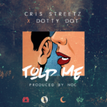 New Music: Cris Streetz & Dotty Dot – Told Me