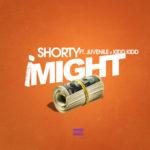 New Music: Shorty – I Might (Ft. Kidd Kidd & Juvenile)
