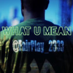 New Music: Fairplay – What U Mean (Freestyle)