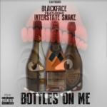 New Music: BlackFace ft. Interstate Snake – Bottles On Me