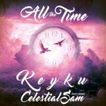 New Music: Keyku – All The Time (Ft. Celestial Sam)