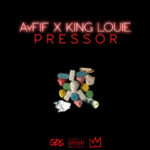 New Music: AyFiF – Pressor (Ft. King Louie)