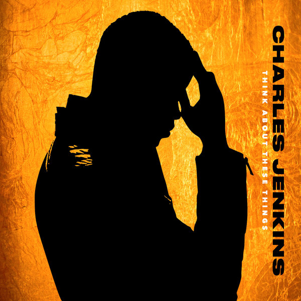 New Music: Charles Jenkins – Think About These Things (Album)