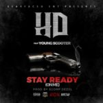 New Music: HD Feat. Young Scooter – Stay Ready (On Me)