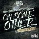 New Music: Cortez x Young P Livin Proof x Fokis – On Some Other…