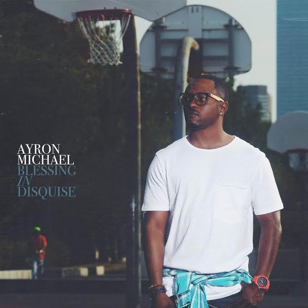 New Music: Ayron Michael – Blessing In Disguise